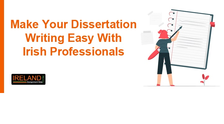 Make Your Dissertation Writing Easy With Irish Professionals