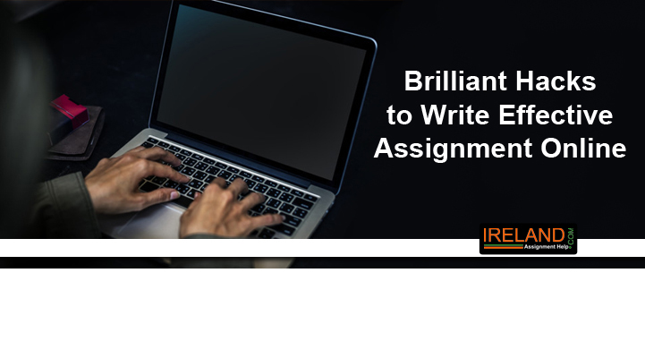 Brilliant Hacks To Write Effective Assignment Online