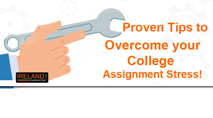 Proven Tips to Overcome your College Assignment Stress!