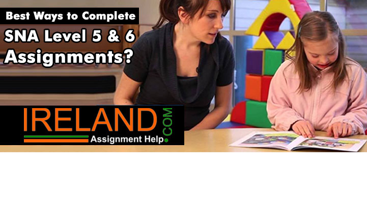 Best Ways to Complete SNA Level 5 & 6 Assignments?