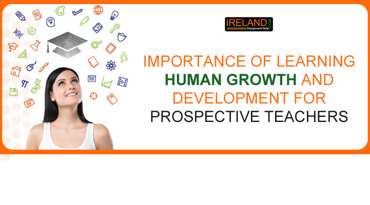 Importance of Learning Human Growth and Development for prospective Teachers