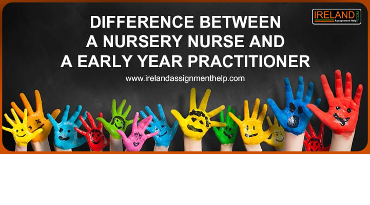 Difference Between a Nursery Nurse and a Early Years Practitioner | Nursing assignment helpers